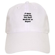 If Idiots Could Fly, This Pla Baseball Cap