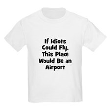 If Idiots Could Fly, This Pla Kids T-Shirt
