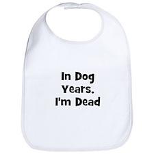 In Dog Years, I'm Dead Bib