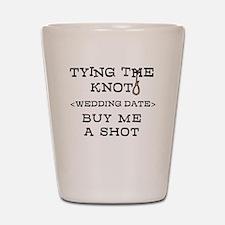 Tying The Knot (Add Wedding Date) Shot Glass