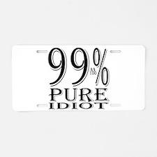 99% Pure Idiot Aluminum License Plate