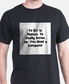 To Err is Human. To Really Sc Black T-Shirt