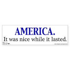 AMERICA. It was nice while it Bumper Sticker