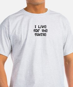 Live for the Game T-Shirt