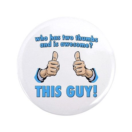 """Who Has Two Thumbs And Is Awesome? This Guy! 3.5"""""""