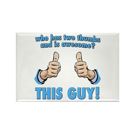Who Has Two Thumbs And Is Awesome? This Guy! Recta