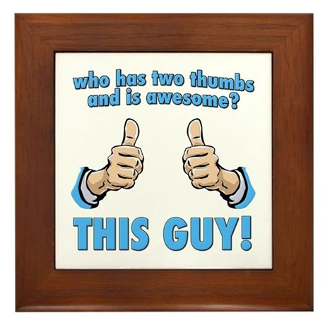Who Has Two Thumbs And Is Awesome? This Guy! Frame