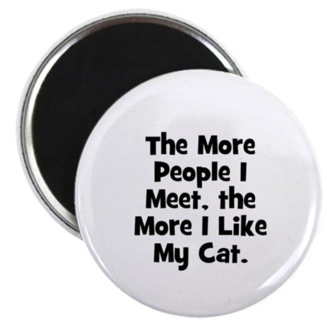 The more people I meet, the m Magnet