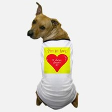 I'm in love. It shows doesn't it. Dog T-Shirt