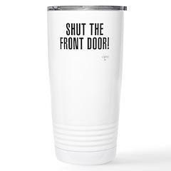 Shut The Front Door Stainless Steel Travel Mug
