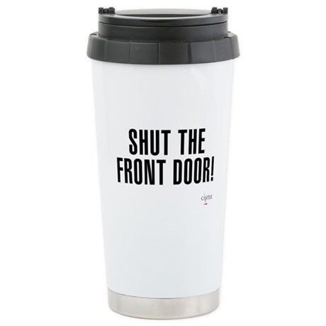 Shut The Front Door Stainless Steel Travel Mug