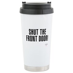 Shut The Front Door Travel Mug