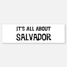 All about Salvador Bumper Bumper Bumper Sticker