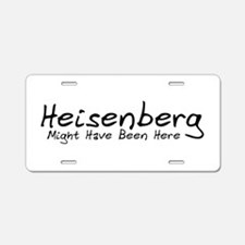 Heisenberg Might Have Been... Aluminum License Pla