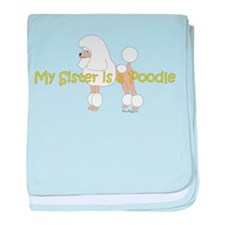 My Sister is a Poodle baby blanket