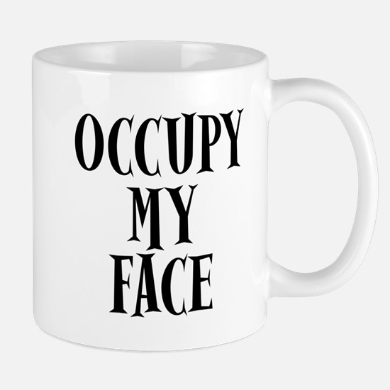 Occupy My Face Funny Occupy Protests Mug