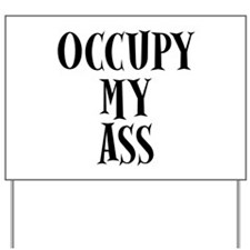 Occupy My Ass Protests Yard Sign