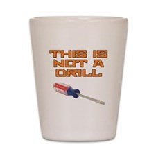 This is not a Drill Screwdriver Shot Glass