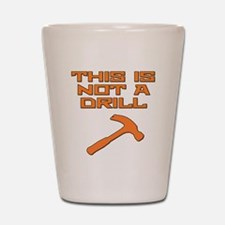 This is not a Drill Hammer Shot Glass