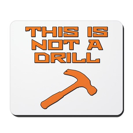 This is not a Drill Hammer Mousepad