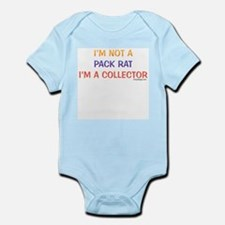 I'm not a pack rat I'm a collector Infant Creeper