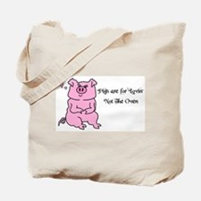 PIGS ARE FOR LOVIN,NOT THE OVEN! Tote Bag