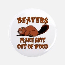 """Beavers ... make shit out of wood 3.5"""" Button"""