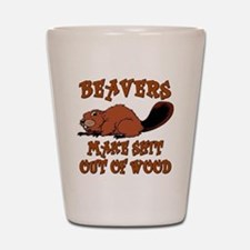 Beavers ... make shit out of wood Shot Glass