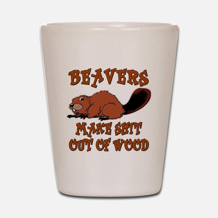 Beavers ... make shit out of wood Shot Glass