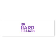 No Hard Feelings Bumper Sticker