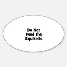 Do Not Feed the Squirrels Oval Decal