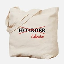 I'm not a hoarder, I'm a coll Tote Bag