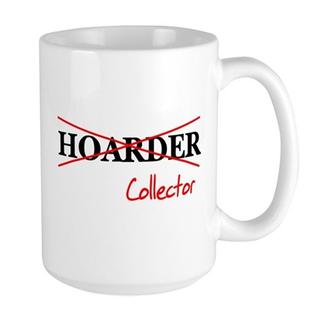I'm not a hoarder, I'm a coll Large Mug