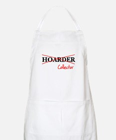 I'm not a hoarder, I'm a coll Apron