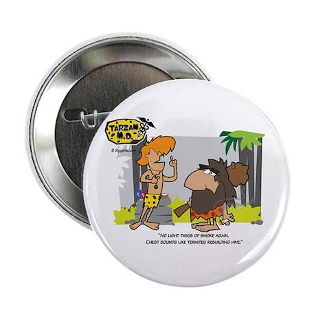"Tarzan MD - Smoking Twigs 2.25"" Button"