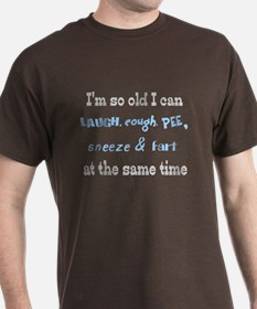 I'm so old I can laught cough T-Shirt