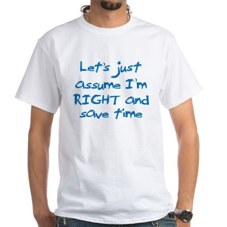 Let's assume I'm Right White T-Shirt