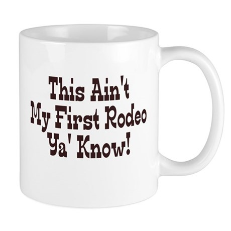 This isn't my first rodeo ya Mug