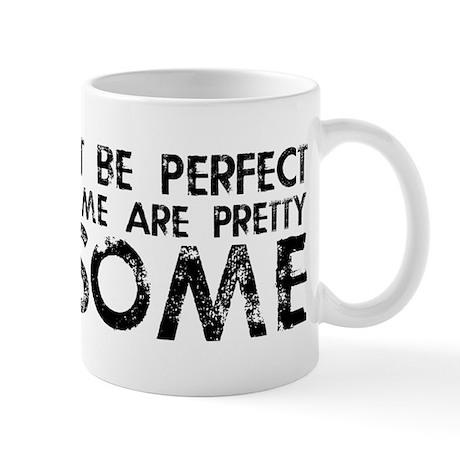 Not Perfect, But Pretty Awesome Mug