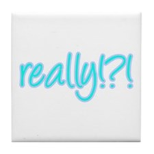 really!?!_Blue Tile Coaster