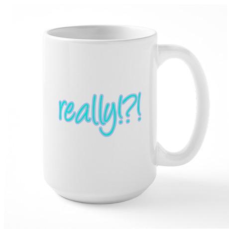 really!?!_Blue Large Mug