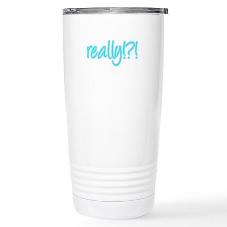 really!?!_Blue Stainless Steel Travel Mug