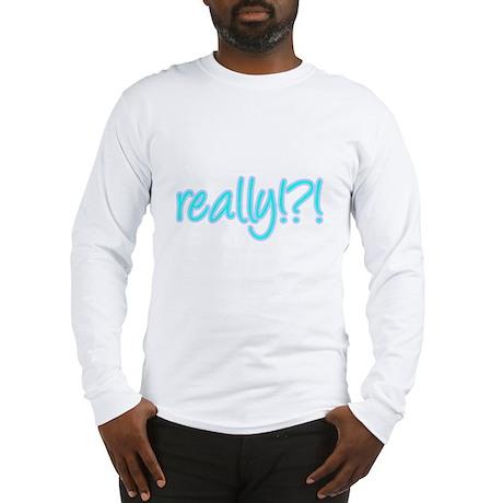 really!?!_Blue Long Sleeve T-Shirt