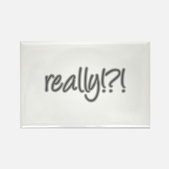 really!?!_Gray Rectangle Magnet