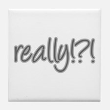 really!?!_Gray Tile Coaster
