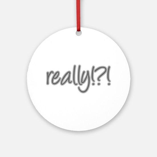really!?!_Gray Ornament (Round)