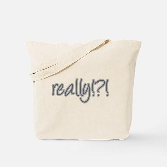 really!?!_Gray Tote Bag