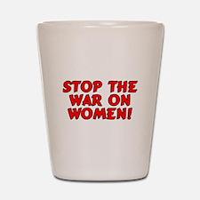 Stop the war on women! Shot Glass