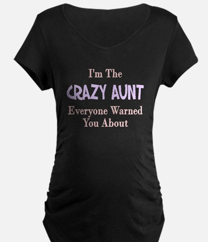 I'm the crazy aunt you were w T-Shirt