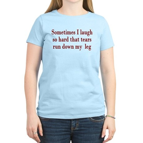 Sometimes When I Laugh Tears Women's Light T-Shirt